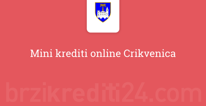 Mini krediti online Crikvenica