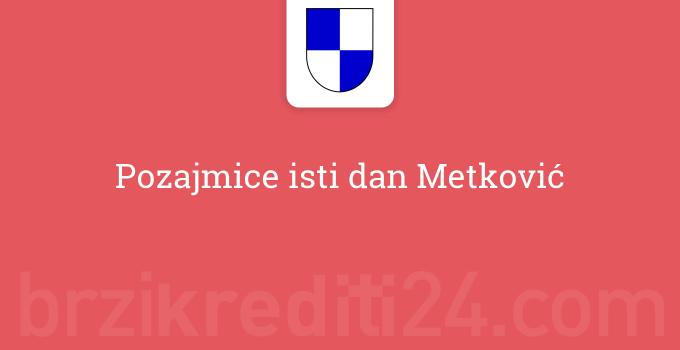 Pozajmice isti dan Metković