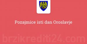Pozajmice isti dan Oroslavje